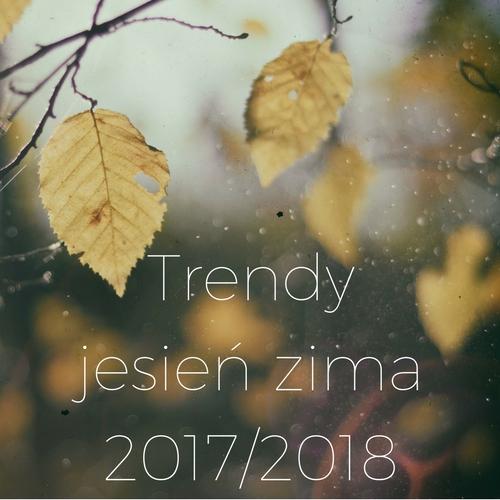 Trendy na sezon jesień zima 2017/2018.