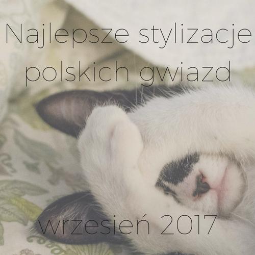 Najlepsze stylizacje polskich gwiazd ze ścianek- wrzesień 2017.